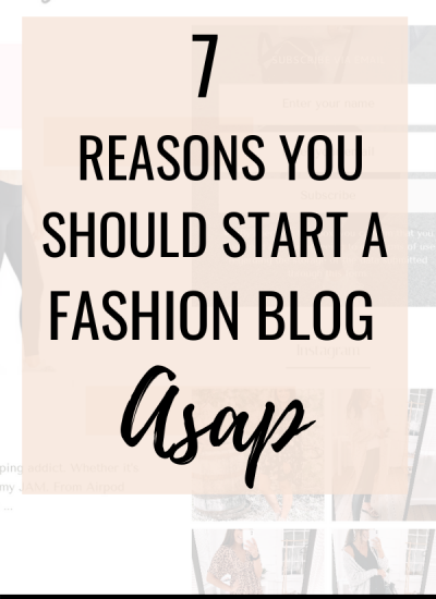 7 Reasons to Start a Fashion Blog ASAP